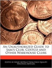 An Unauthorized Guide To Sam's Club, Costco And Other Warehouse Clubs - Kolby Mchale