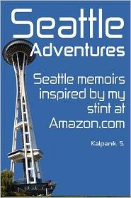 Seattle Adventures: Seattle Memoirs - Kalpanik S.