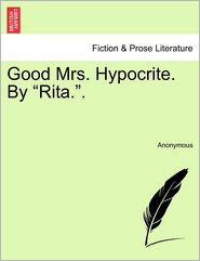 "Good Mrs. Hypocrite. By ""rita.""."