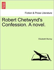 Robert Chetwynd's Confession. a Novel.