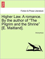Higher Law. A romance. By the author of