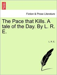 The Pace that Kills. A tale of the Day. By L. R. E. - L. R. E.