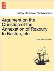 Argument on the Question of the Annexation of Roxbury to Boston, Etc.