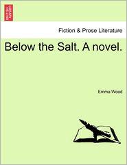 Below The Salt. A Novel. - Emma Wood