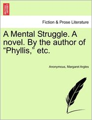 A Mental Struggle. A novel. By the author of