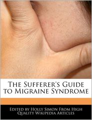 The Sufferer's Guide to Migraine Syndrome - Holly Simon