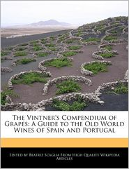 The Vintner's Compendium of Grapes: A Guide to the Old World Wines of Spain and Portugal - Beatriz Scaglia