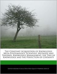 The Constant Acquisition of Knowledge: Meta-Epistemology, Scientific Methods and Theories, Knowledge Management, the Tree of Knowledge and the Perfect