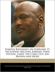 Famous Birthdays on February 17, Including Michael Jordan, Paris Hilton, Larry the Cable Guy, Jim Brown and More - Victoria Hockfield