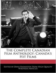 The Complete Canadian Film Anthology: Canada's Hit Films - Dana Rasmussen
