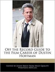 Off the Record Guide to the Film Career of Dustin Hoffman - Jenny Reese