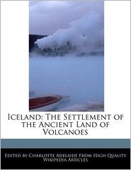 Iceland: The Settlement of the Ancient Land of Volcanoes - Charlotte Adelaide