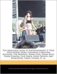 The Armchair Guide to Entertainment: E! True Hollywood Story, featuring Christina Aguilera, The Monkees, Mama Cass, Diana Ross, Frank Sinatra, Clay Aiken, John Denver, Amy Winehouse, Tanya Tucker, et. al. - Robert Dobbie