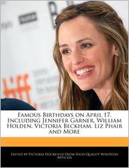 Famous Birthdays on April 17, Including Jennifer Garner, William Holden, Victoria Beckham, Liz Phair and More - Victoria Hockfield