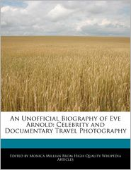 An Unofficial Biography of Eve Arnold: Celebrity and Documentary Travel Photography - Monica Millian
