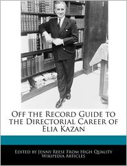 Off the Record Guide to the Directorial Career of Elia Kazan - Jenny Reese