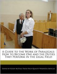 A Guide to the Work of Paralegals: How to Become One and the Duties They Perform in the Legal Field - Kolby McHale