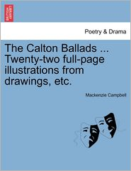 The Calton Ballads. Twenty-Two Full-Page Illustrations From Drawings, Etc. - Mackenzie Campbell