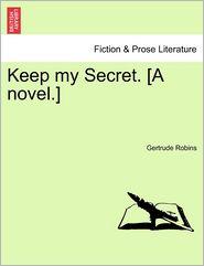Keep My Secret. [A Novel.] - Gertrude Robins