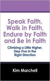 Speak Faith, Walk In Faith, Endure By Faith And Be In Faith