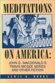 Meditations on America: John D. MacDonald's Travis McGee Series and Other Fiction Lewis D Moore Author