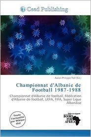 Championnat D'Albanie De Football 1987-1988 - Aaron Philippe Toll (Editor)