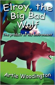 Elroy, the Big Bad Wolf: The Product of His Environment
