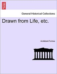 Drawn From Life, Etc. - Archibald Forbes