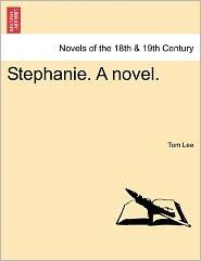 Stephanie. A Novel. - Tom Lee