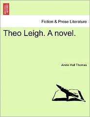 Theo Leigh. A Novel. - Annie Hall Thomas