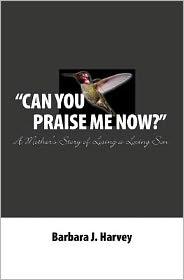 Can You Praise Me Now? - Barbara J. Harvey