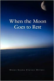 When the Moon Goes to Rest - Moses Nzama Khaizen Mtileni