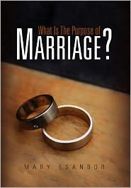 What Is The Purpose Of Marriage? - Mary Esanbor