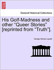 """His Golf-Madness and Other """"Queer Stories"""" [Reprinted from """"Truth""""]."""