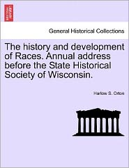 The History and Development of Races. Annual Address Before the State Historical Society of Wisconsin.