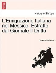 L'Emigrazione Italiana Nel Messico. Estratto Dal Giornale Il Dritto - Pietro Tettamanzi