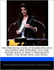 An Unofficial Look at Sandra Bullock Including Her Personal Life, and Movies Such as Miss Congeniality, Speed, The Blind Side, and More - Dakota Stevens