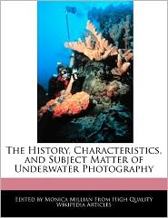 The History, Characteristics, and Subject Matter of Underwater Photography - Monica Millian
