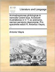 Animadversiones Philologic] in Nonnulla Corani Loca. Accedunt Illustrationes in V. T. Ex Arabismo, Necnon Persismo Deprompt]. Pro Specimine Edidit R.