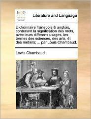 Dictionna re fran co s & anglo s, contenant la signific tion des m ts, av c leurs diff rens usages, les t rmes des sciences, des arts, t des m ti rs; . par Louis Chambaud.