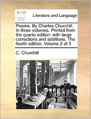 Poems. By Charles Churchill. In three volumes. Printed from the quarto edition: with large corrections and additions. The fourth edition. Volume 2 of 3 - C. Churchill