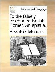 To the falsely celebrated British Homer. An epistle. - Bezaleel Morrice