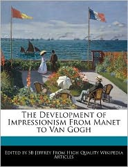 The Development of Impressionism from Manet to Van Gogh - S.B. Jeffrey