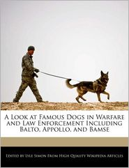 A Look at Famous Dogs in Warfare and Law Enforcement Including Balto, Appollo, and Bamse