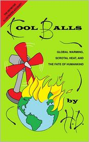 Cool Balls: Global Warming, Scrotal Heat and the Fate of Humankind - H. D
