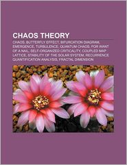Chaos theory: Chaos, Butterfly effect, Bifurcation diagram, Emergence, Turbulence, Quantum chaos, For Want of a Nail - Source Wikipedia, LLC Books (Editor)