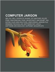 Computer jargon: SEX, DLL hell, Syntactic sugar, Yet another, Killer poke, Rain dancing, Fear, uncertainty and doubt, Tag - Source: Wikipedia
