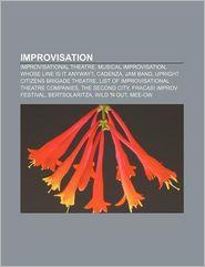 Improvisation: Improvisational theatre, Musical improvisation, Whose Line Is It Anyway? Cadenza, Jam band, Upright Citizens Brigade Theatre - Source: Wikipedia