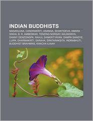 Indian Buddhists: Nagarjuna, Candrak rti, Asanga, Shantideva, Amara Sinha, B.R. Ambedkar, Tenzing Norgay, Kaundinya, Danny Denzongpa - Source: Wikipedia