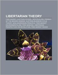 Libertarian theory: Free market, Austrian School, Individualism, Parable of the broken window, Austrian business cycle theory - Source: Wikipedia